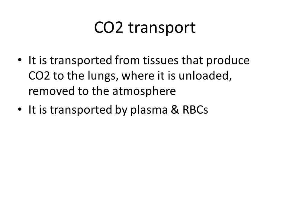 CO2 transport It is transported from tissues that produce CO2 to the lungs, where it is unloaded, removed to the atmosphere.
