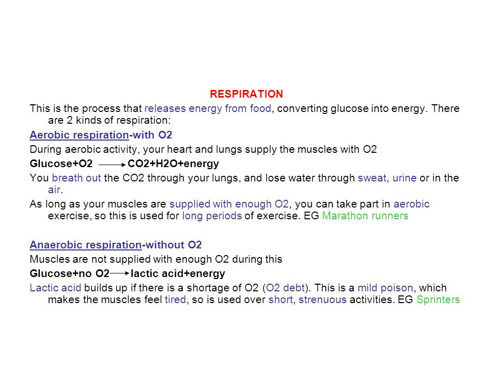 RESPIRATION This is the process that releases energy from food, converting glucose into energy. There are 2 kinds of respiration: