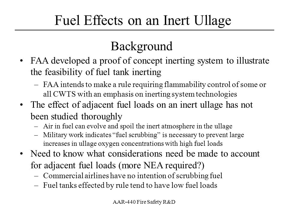 Background FAA developed a proof of concept inerting system to illustrate the feasibility of fuel tank inerting.