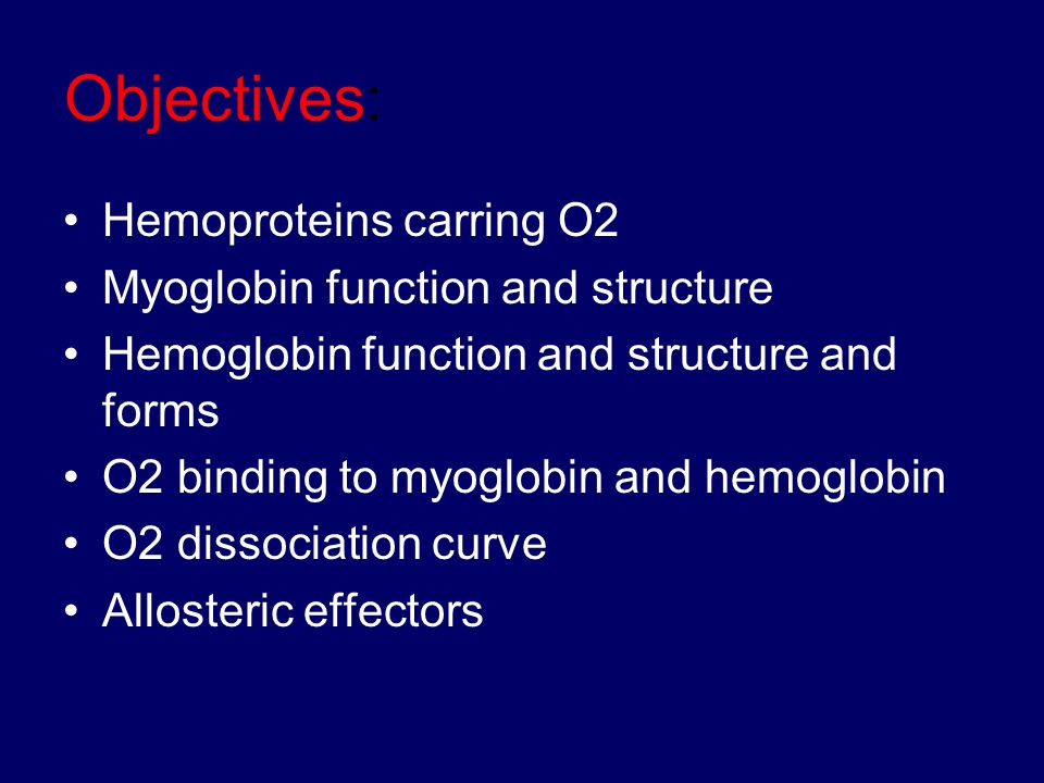 Objectives: Hemoproteins carring O2 Myoglobin function and structure