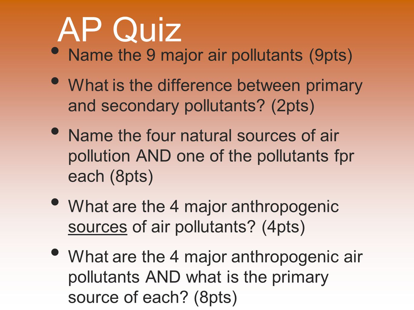 AP Quiz Name the 9 major air pollutants (9pts)