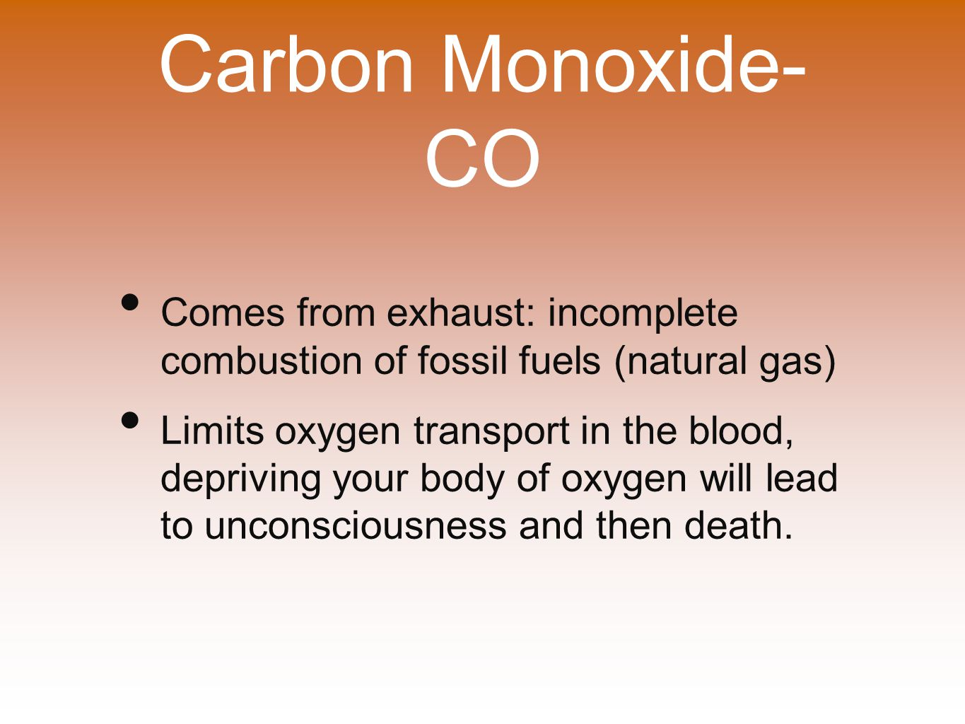 Carbon Monoxide- CO Comes from exhaust: incomplete combustion of fossil fuels (natural gas)