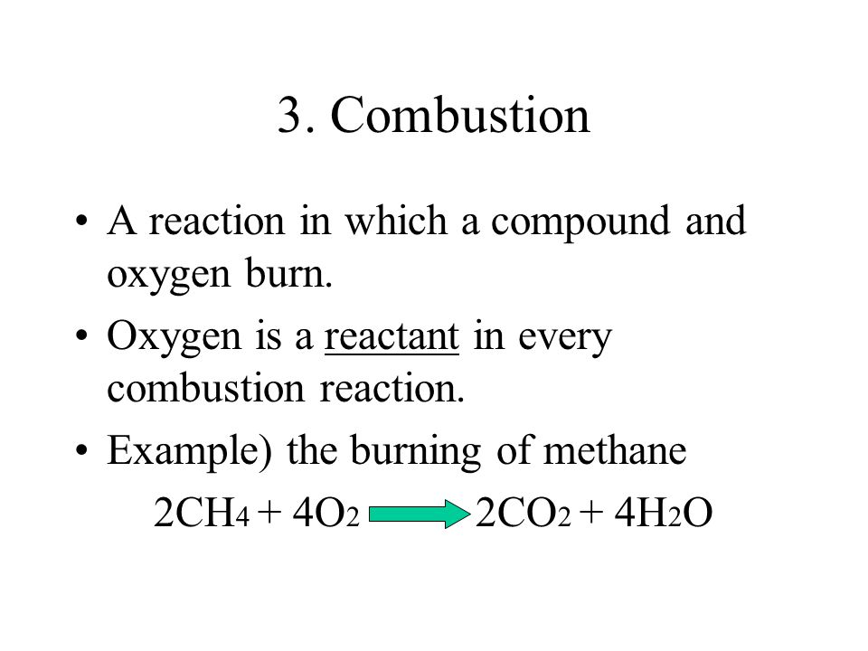 3. Combustion A reaction in which a compound and oxygen burn.