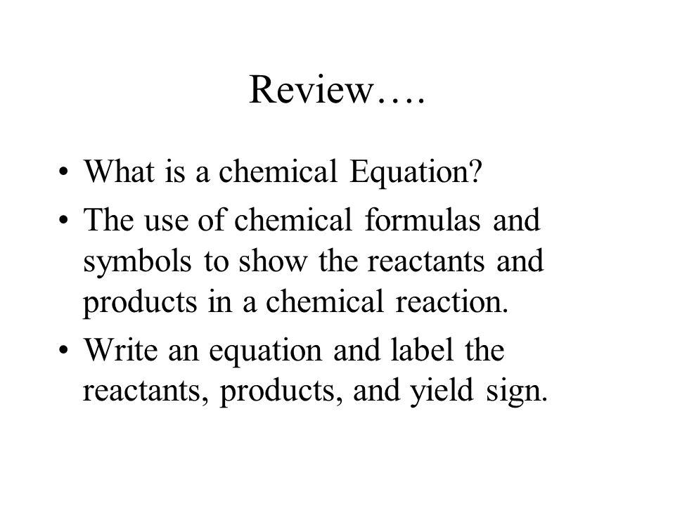 Review…. What is a chemical Equation