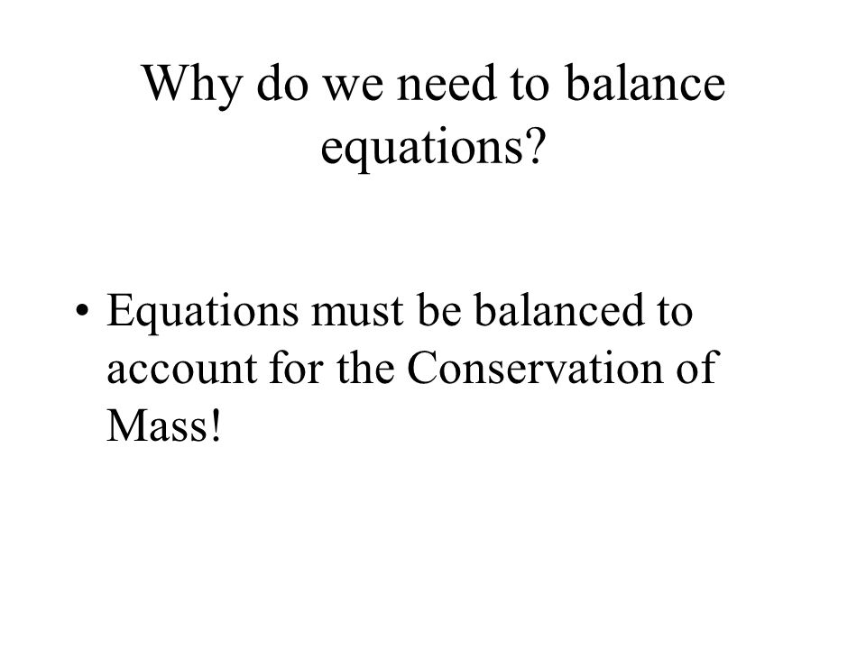 Why do we need to balance equations