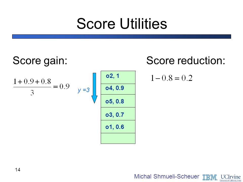 Score Utilities Score gain: Score reduction: o2, 1 o4, 0.9 y =3