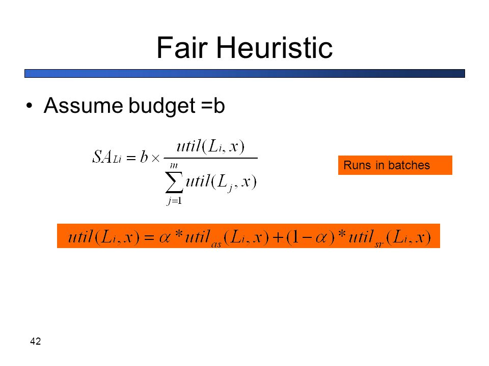 Fair Heuristic Assume budget =b Runs in batches