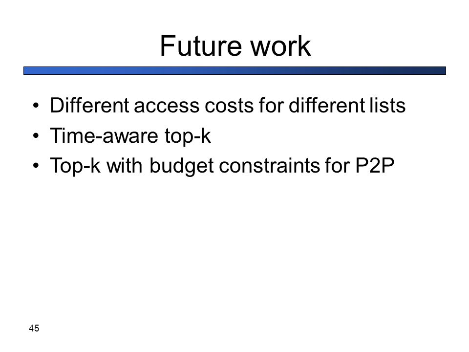 Future work Different access costs for different lists