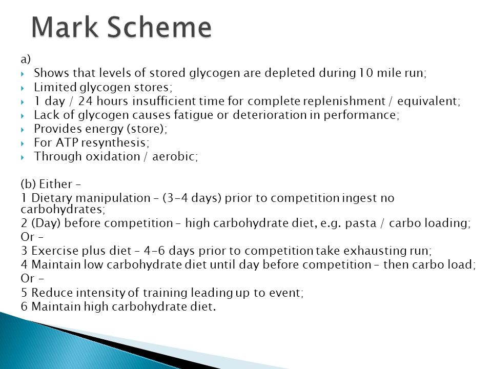Mark Scheme a) Shows that levels of stored glycogen are depleted during 10 mile run; Limited glycogen stores;