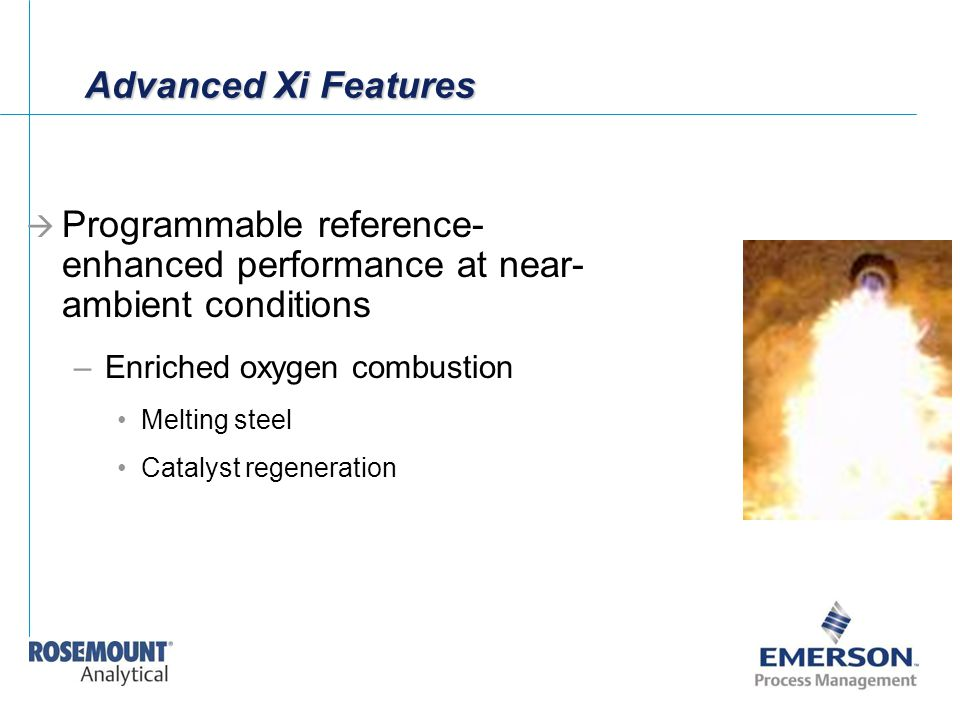 Advanced Xi Features Programmable reference- enhanced performance at near-ambient conditions. Enriched oxygen combustion.