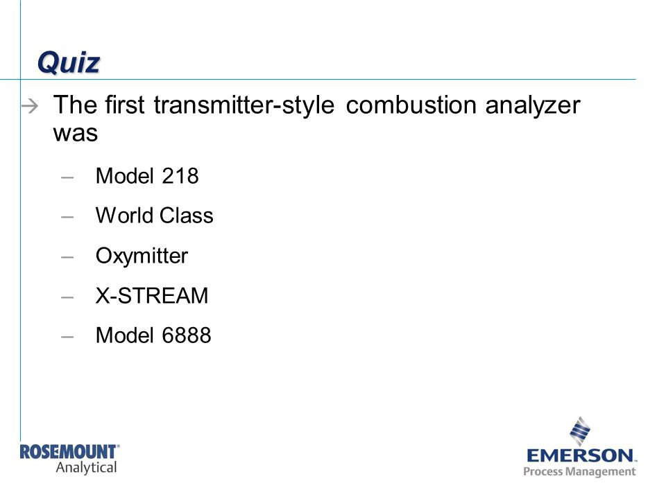 Quiz The first transmitter-style combustion analyzer was Model 218