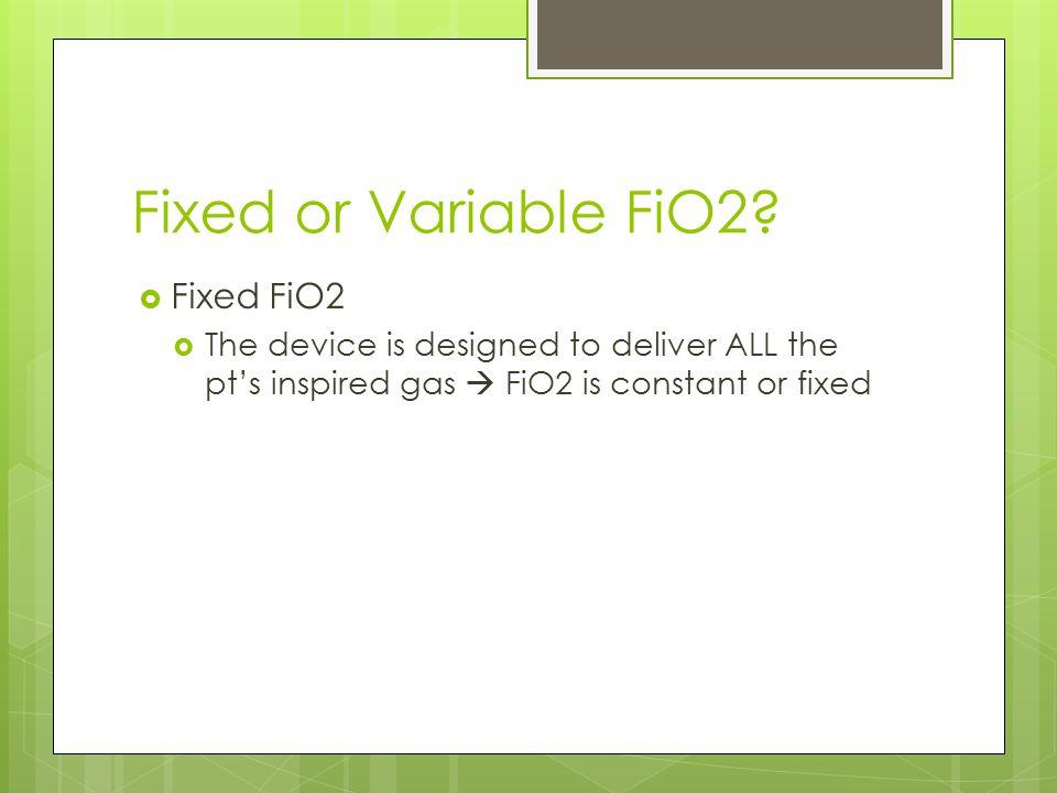 Fixed or Variable FiO2 Fixed FiO2