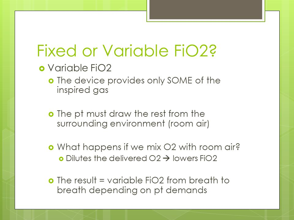 Fixed or Variable FiO2 Variable FiO2
