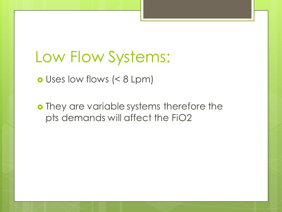 Low Flow Systems: Uses low flows (< 8 Lpm)