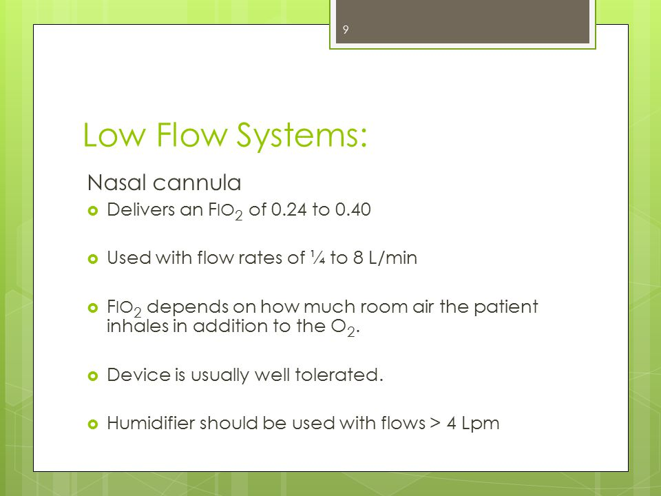 Low Flow Systems: Nasal cannula Delivers an FIO2 of 0.24 to 0.40