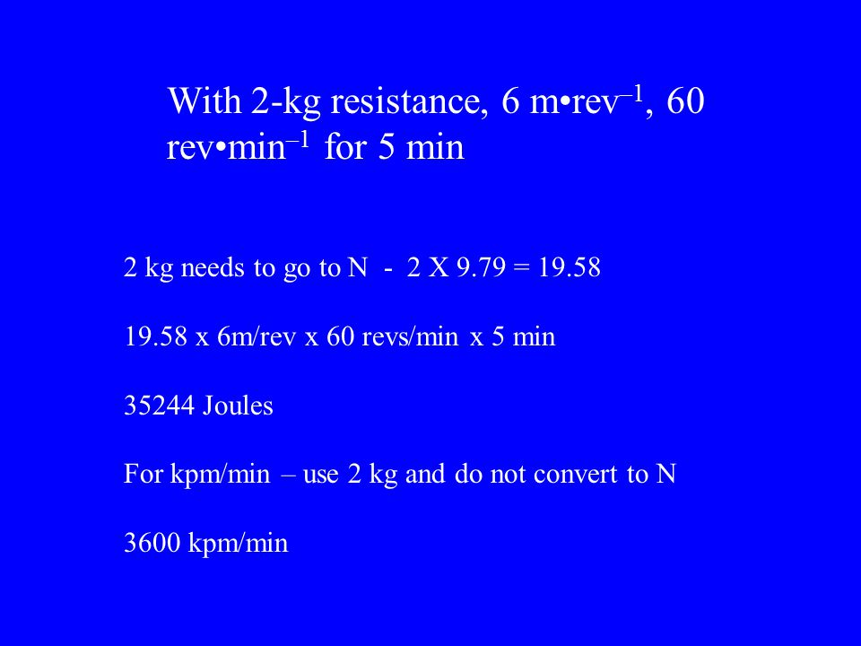 With 2-kg resistance, 6 m•rev–1, 60 rev•min–1 for 5 min