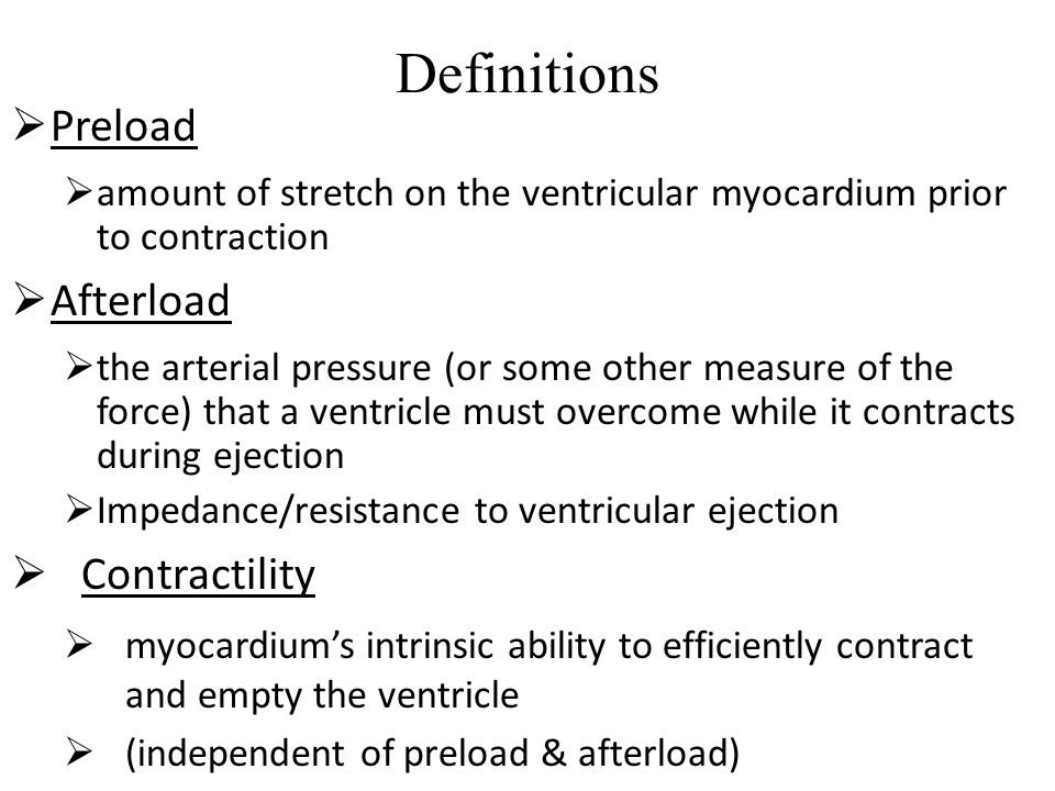 Definitions Preload Afterload Contractility