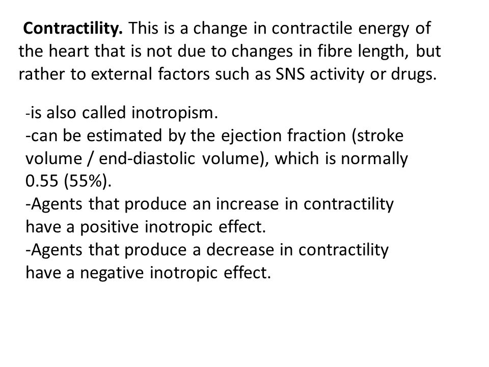Contractility. This is a change in contractile energy of the heart that is not due to changes in fibre length, but rather to external factors such as SNS activity or drugs.