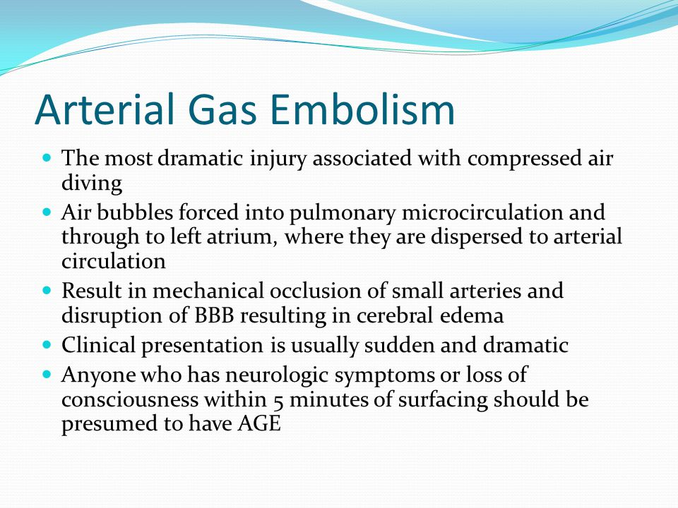 Arterial Gas Embolism The most dramatic injury associated with compressed air diving.