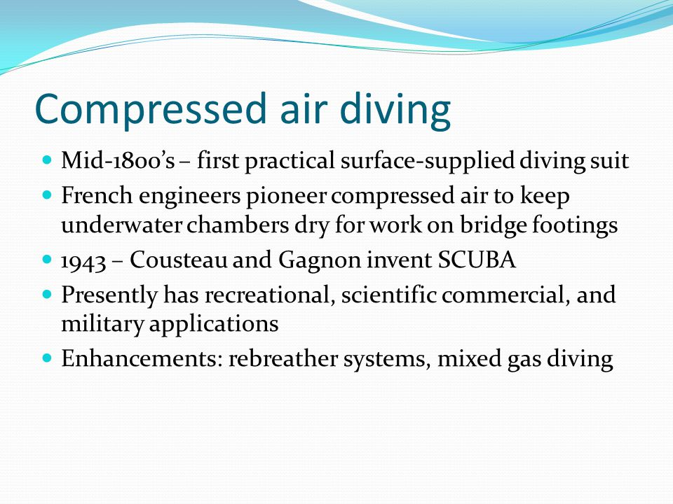 Compressed air diving Mid-1800's – first practical surface-supplied diving suit.