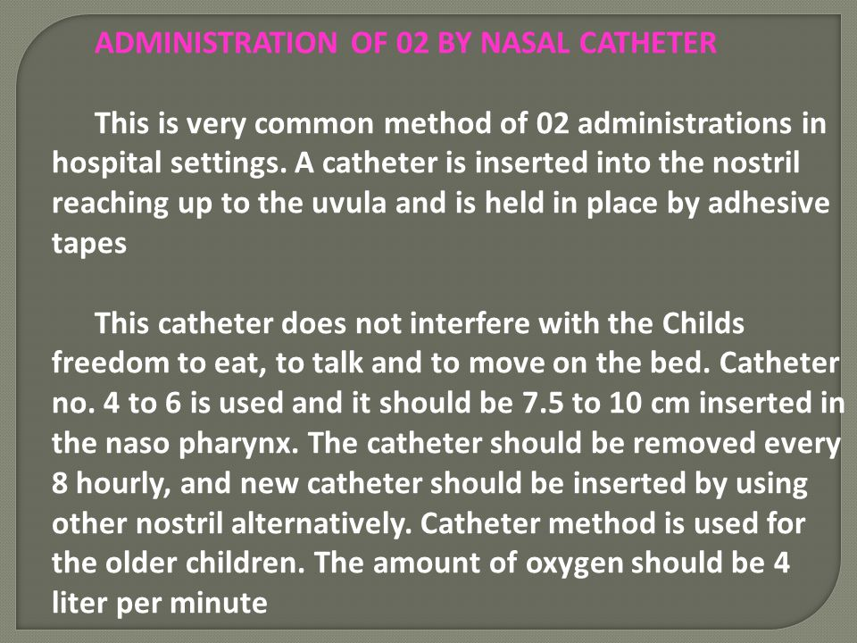 ADMINISTRATION OF 02 BY NASAL CATHETER