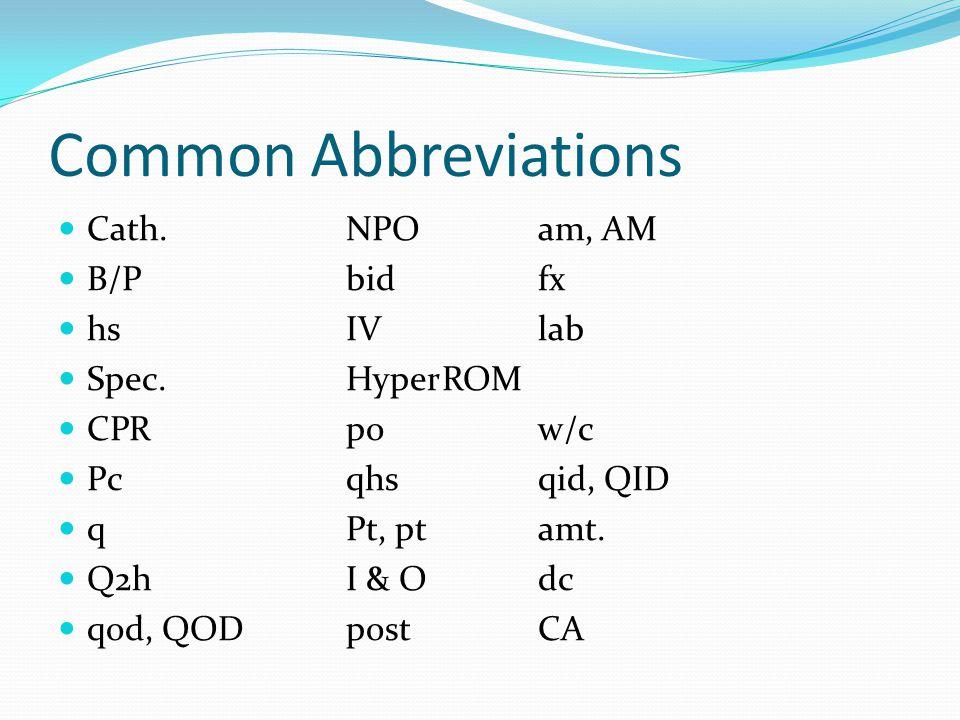 Common Abbreviations Cath. NPO am, AM B/P bid fx hs IV lab