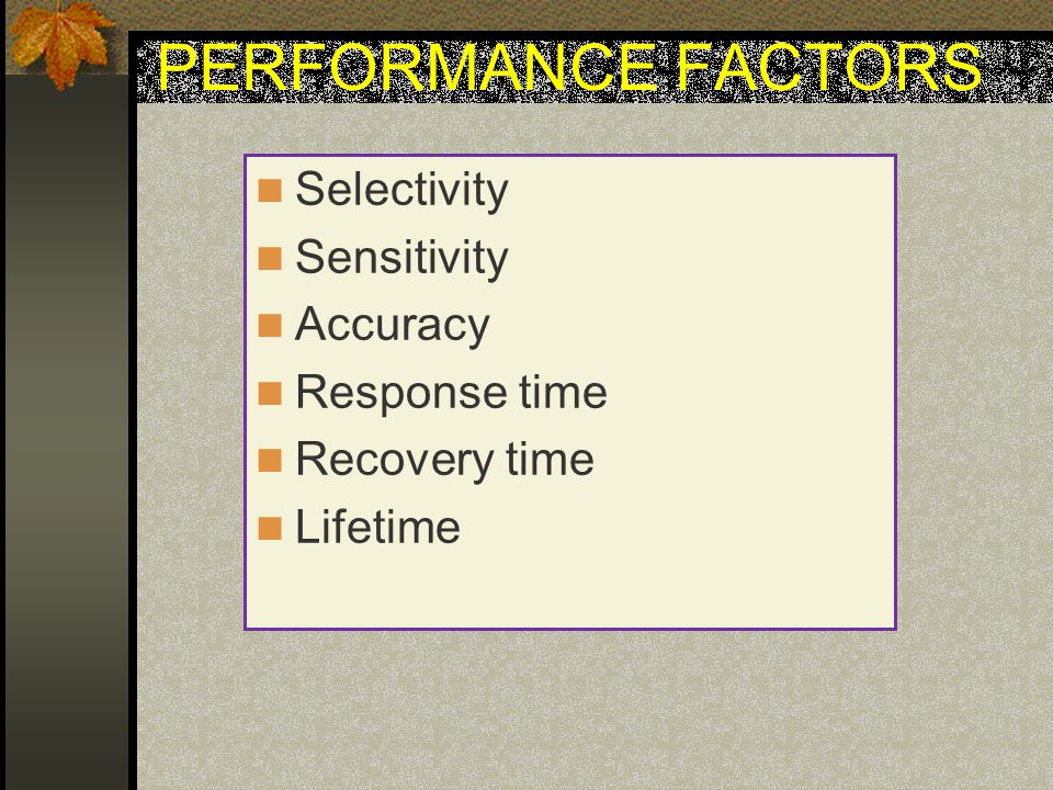 PERFORMANCE FACTORS Selectivity Sensitivity Accuracy Response time