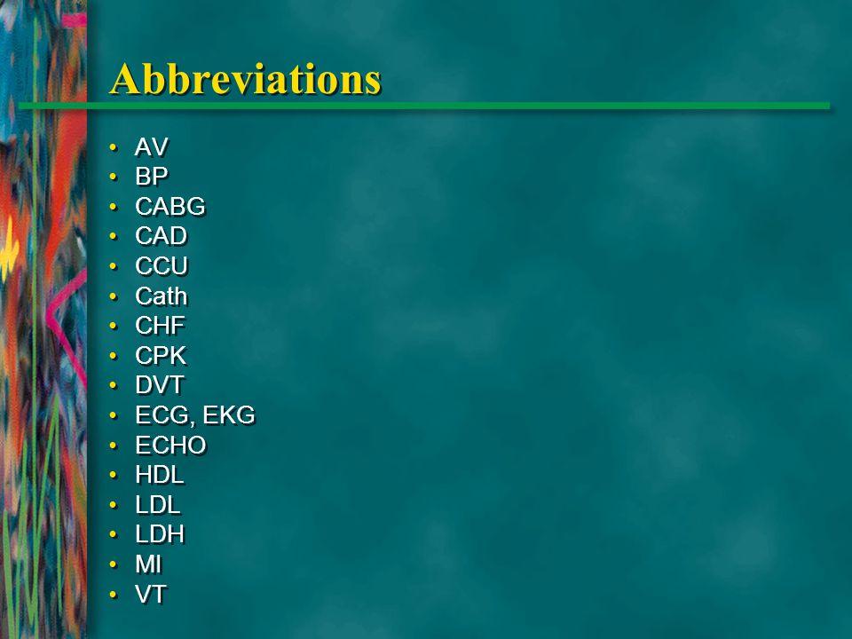 Abbreviations AV BP CABG CAD CCU Cath CHF CPK DVT ECG, EKG ECHO HDL