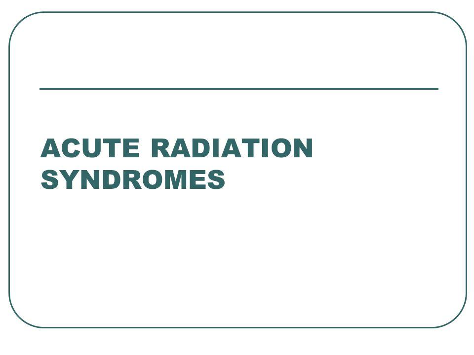 Acute Radiation Syndromes
