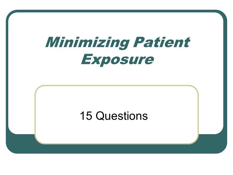 Minimizing Patient Exposure