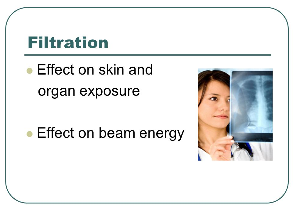 Filtration Effect on skin and organ exposure Effect on beam energy