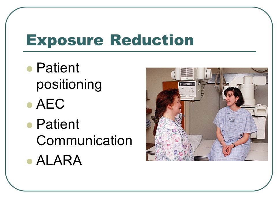 Exposure Reduction Patient positioning AEC Patient Communication ALARA