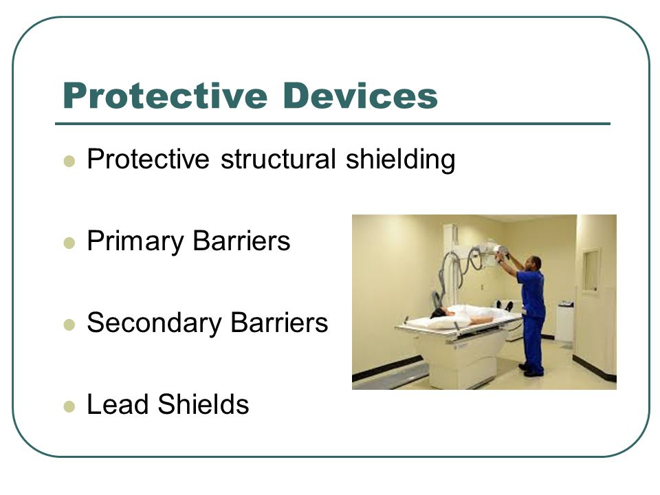 Protective Devices Protective structural shielding Primary Barriers