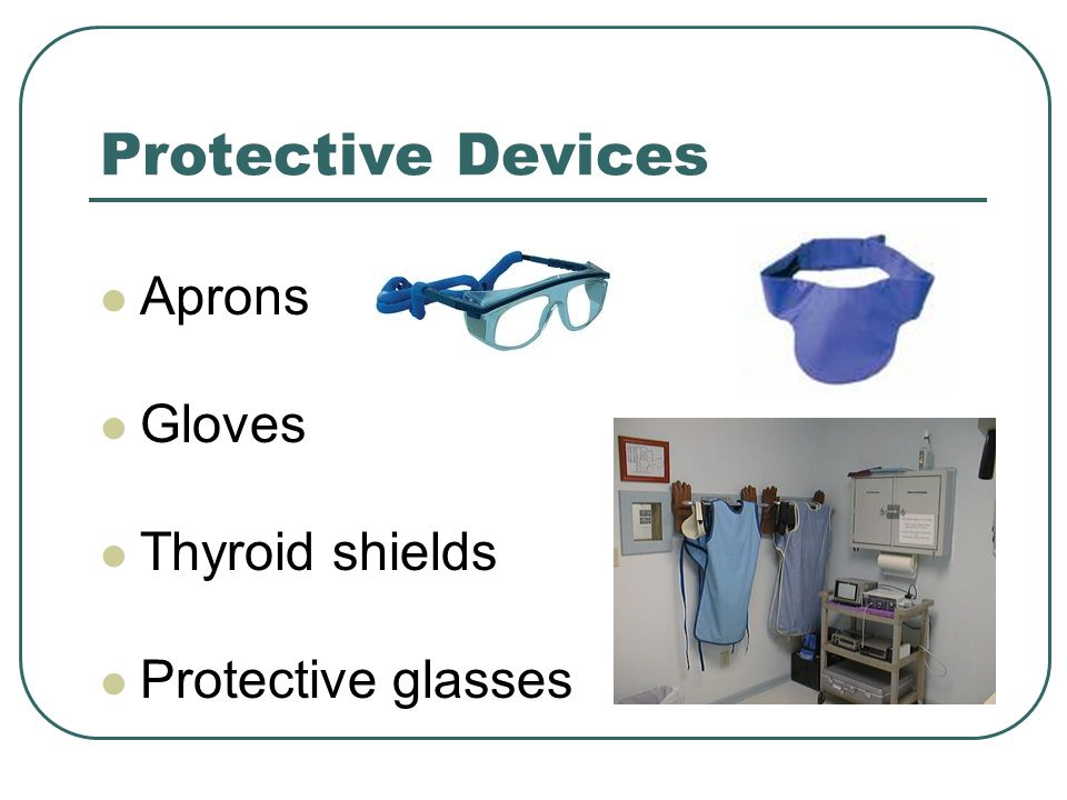 Protective Devices Aprons Gloves Thyroid shields Protective glasses