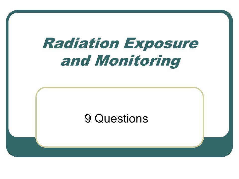 Radiation Exposure and Monitoring