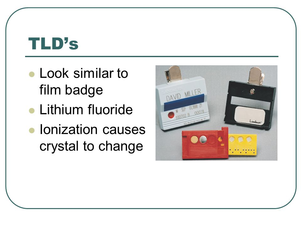 TLD's Look similar to film badge Lithium fluoride