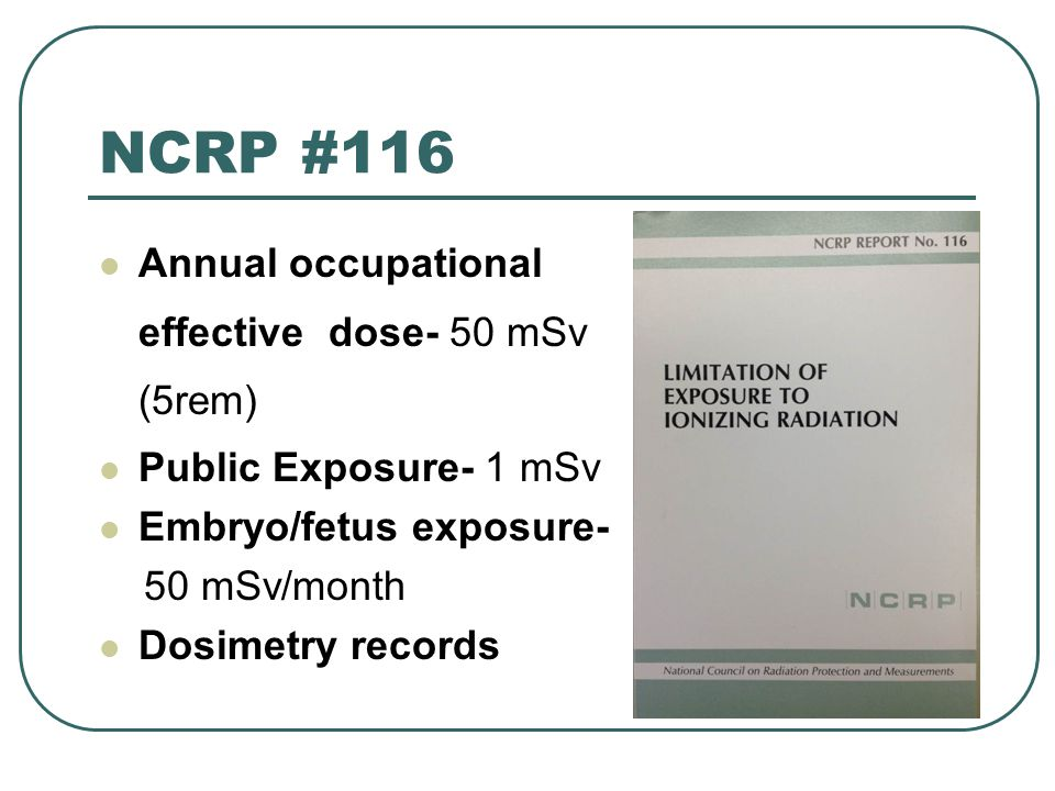 NCRP #116 Annual occupational effective dose- 50 mSv (5rem)