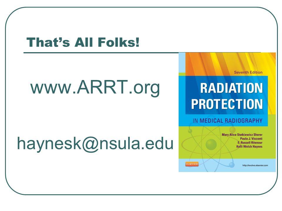 www.ARRT.org haynesk@nsula.edu That's All Folks!