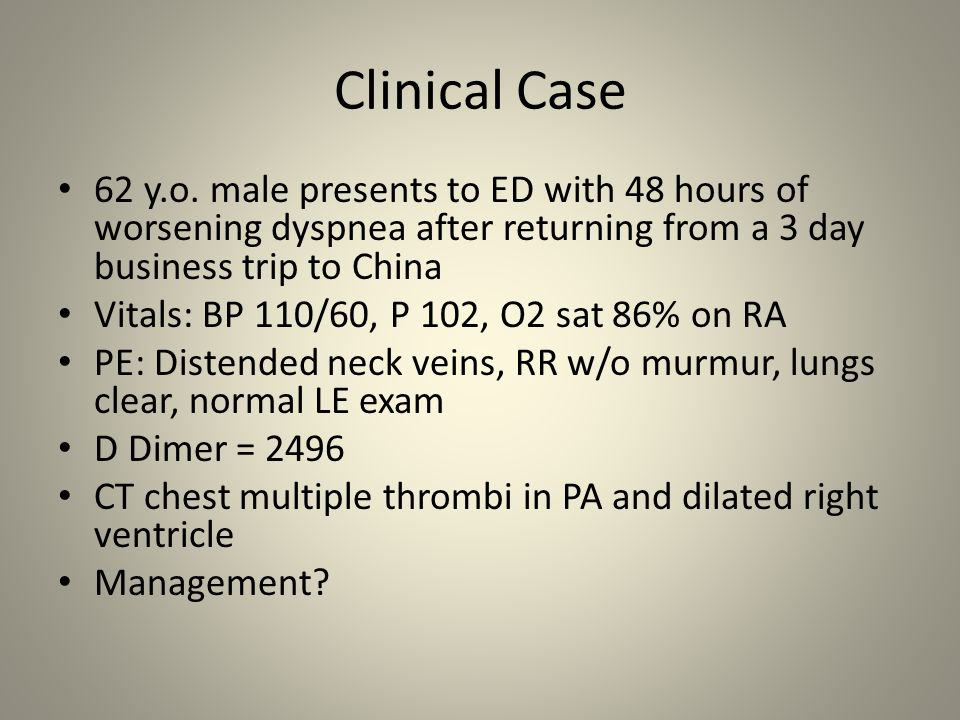 Clinical Case 62 y.o. male presents to ED with 48 hours of worsening dyspnea after returning from a 3 day business trip to China.