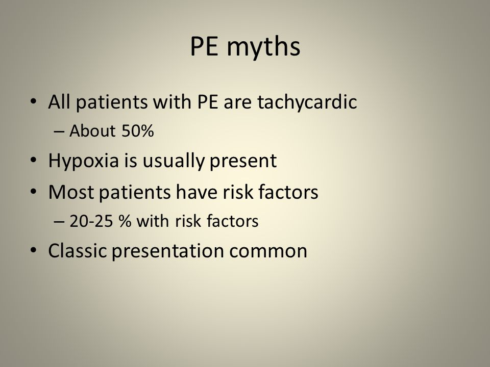PE myths All patients with PE are tachycardic
