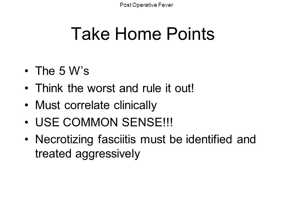 Take Home Points The 5 W's Think the worst and rule it out!