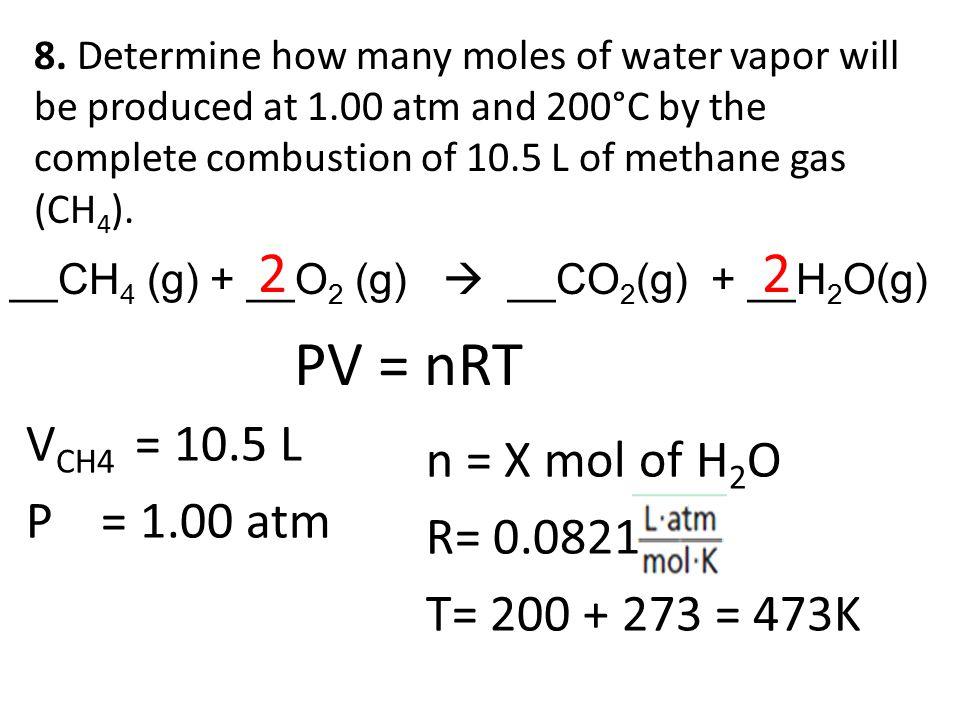 PV = nRT 2 2 VCH4 = 10.5 L n = X mol of H2O P = 1.00 atm R= 0.0821