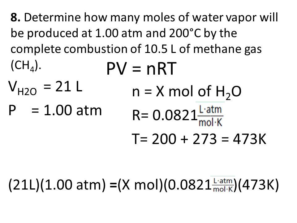 PV = nRT VH2O = 21 L n = X mol of H2O P = 1.00 atm R= 0.0821