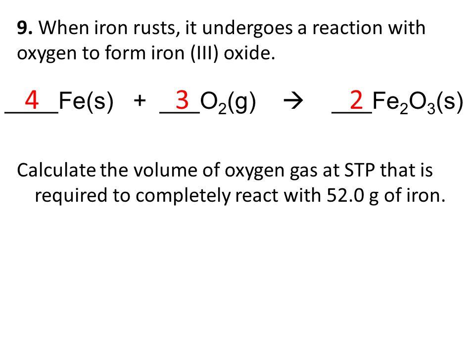 4 3 2 ____Fe(s) + ___O2(g)  ___Fe2O3(s)