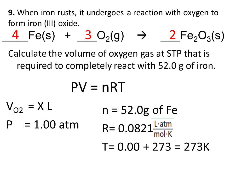 PV = nRT 4 3 2 VO2 = X L n = 52.0g of Fe P = 1.00 atm R= 0.0821