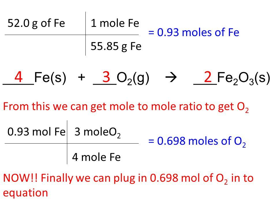 4 3 2 ____Fe(s) + ___O2(g)  ___Fe2O3(s) 52.0 g of Fe 1 mole Fe