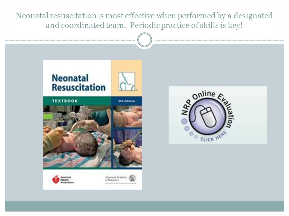 Neonatal resuscitation is most effective when performed by a designated and coordinated team.