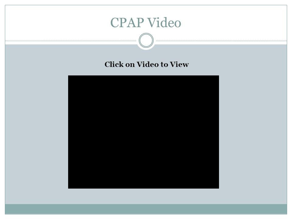 CPAP Video Click on Video to View