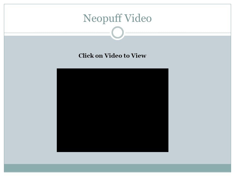 Neopuff Video Click on Video to View