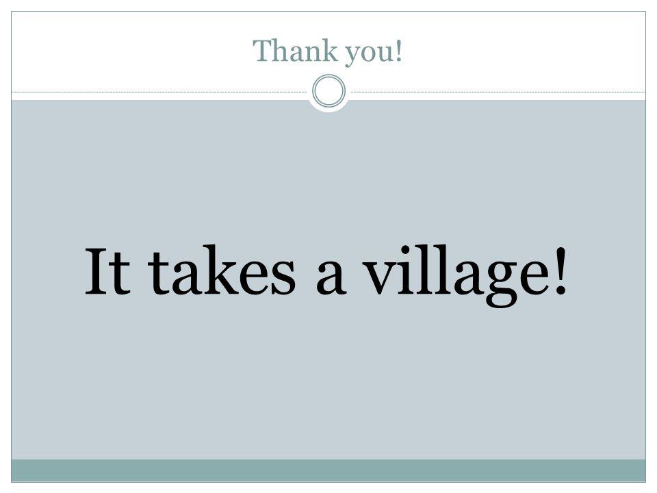 Thank you! It takes a village!